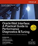 Oracle Wait Interface: A Practical Guide to Performance Diagnostics & Tuning (Osborne ORACLE Press Series)