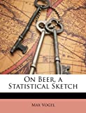 On Beer, a Statistical Sketch, Max Vogel, 1146345496