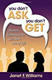 You Don't Ask, You Don't Get, Janet F. Williams, 0984439404