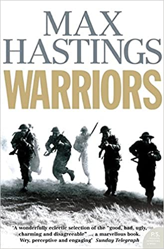 Image result for Warriors: Extraordinary Tales from the Battlefield - Max Hastings