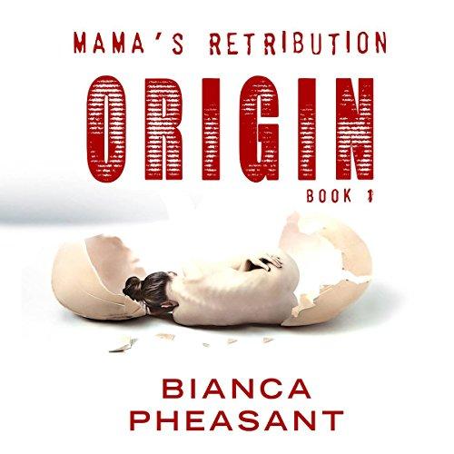 Origin: Mama's Retribution, Book 1