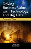 Driving Business Value with Technology and Big Data, Benjamin Woo, 1466580542