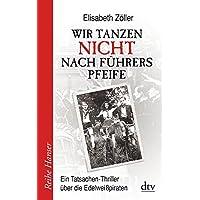 Wir tanzen nicht nach Führers Pfeife: Ein Tatsachen-Thriller über die Edelweißpiraten (Reihe Hanser, Band 62563)