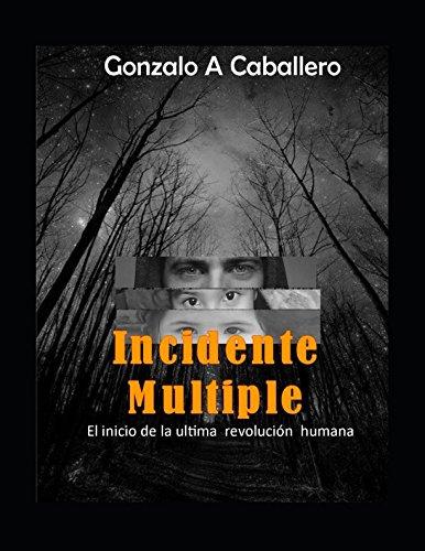 Incidente Multiple: El inicio de la ultima revolucion humana (Spanish Edition) [Gonzalo Alberto Caballero] (Tapa Blanda)