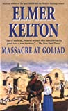 Massacre at Goliad, Elmer Kelton and Frank H. Spearman, 0812574893