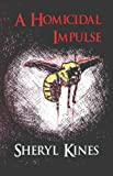 A Homicidal Impulse, Sheryl Kines, 1424168252