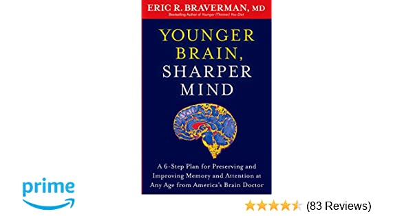 38fcefbb5 Younger Brain, Sharper Mind: A 6-Step Plan for Preserving and Improving  Memory and Attention at Any Age from America's Brain Doctor: Eric R.  Braverman: ...