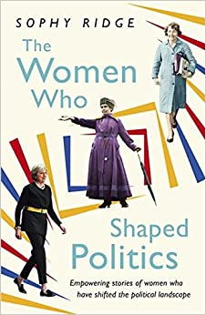 Book The Women Who Shaped Politics: Empowering stories of women who have shifted the political landscape