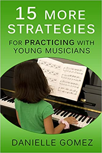 15 MORE Strategies for Practicing with Young Musicians