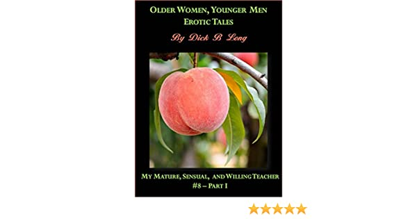 Older Women Younger Men Erotic Tales My Mature Sensual And Willing Teacher 8 Part I Kindle Edition By Dick B Long