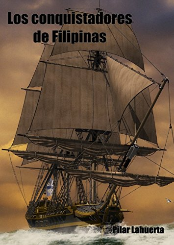 Descargar Libro Los Conquistadores De Filipinas Pilar Lahuerta