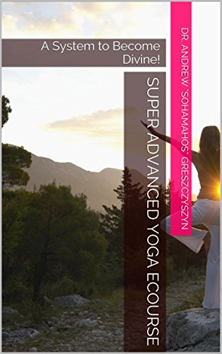 Download Super Advanced Yoga eCourse: A System to Become Divine! Pdf