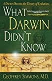 What Darwin Didn't Know: A Doctor Dissects the Theory of Evolution by Geoffrey Simmons (2004-01-01)
