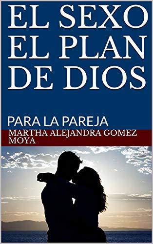EL SEXO EL PLAN DE DIOS: PARA LA PAREJA por Gomez Moya, Martha Alejandra
