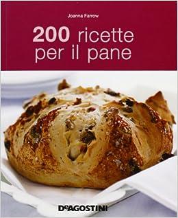 200 ricette per il pane: Amazon.es: Joanna Farrow, S. Lurago: Libros en idiomas extranjeros