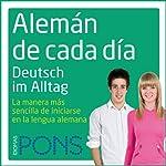 Alemán de cada día [Everyday German]: La manera más sencilla de iniciarse en la lengua alemana    Pons Idiomas