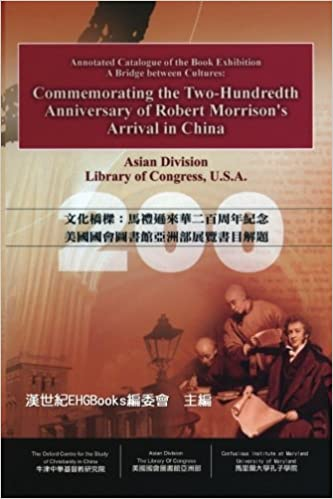 A Bridge between Cultures: Commemorating the Two-Hundredth Anniversary of Robert Morrison's Arrival in China: Annotated Catalog of the Book Exhibition ... Division, the Library of Congress, U.S.A.