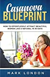 Casanova Blueprint:  How to Effortlessly Attract Beautiful Women Like a Natural in 30 days (Modern Casanova)