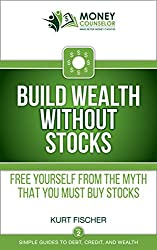 Build Wealth WITHOUT Stocks: Free yourself from the myth that you must buy stocks (Simple Guides to Debt, Credit, and Wealth Book 2)
