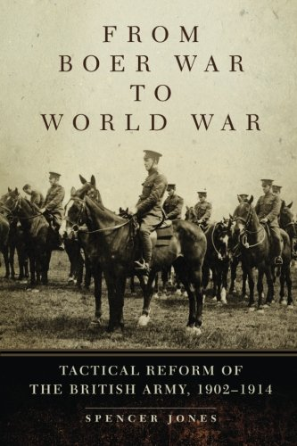 Download From Boer War to World War: Tactical Reform of the British Army, 1902–1914 (Campaigns and Commanders Series) PDF