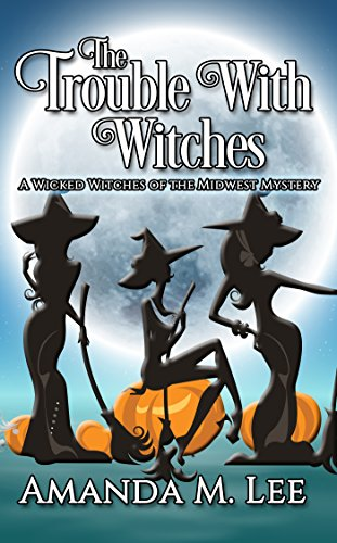 Wicked Funny Witch - The Trouble With Witches (Wicked Witches of the Midwest Book 9)