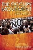 The Occupy Movement Explained, Nicholas Smaligo, 081269855X