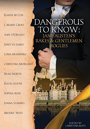 Dangerous to Know: Jane Austen's Rakes & Gentlemen Rogues (The Quill Collective) by The Quill Ink