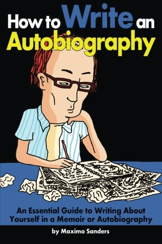 How to Write an Autobiography: An Essential Guide to Writing About Yourself in a Memoir or Autobiography