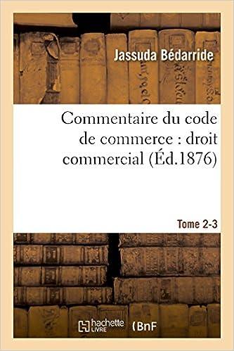 En ligne Commentaire du code de commerce : droit commercial. Tome 2-3 pdf