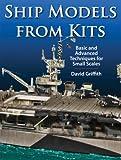 Ship Models from Kits, Griffith David, 1848320248