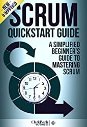 Scrum QuickStart Guide: A Simplified Beginners Guide To Mastering Scrum (Scrum, Scrum Master, Scrum Agile) (English Edition)