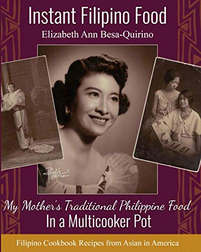 Instant Filipino Recipes: My Mother's Traditional Philippine Food In a Multicooker Pot by Elizabeth Ann Besa-Quirino