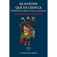 Se supone que es ciencia: Reflexiones sobre la nueva economía (Spanish Edition)