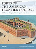 Forts of the American Frontier, 1776-1891, Ron Field, 1849083150