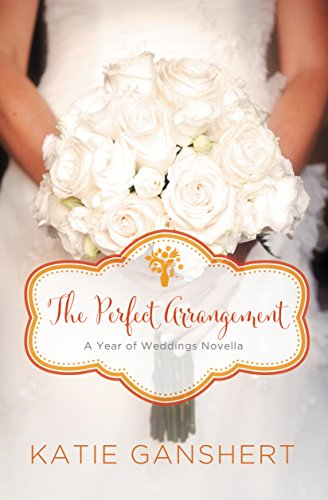 The Perfect Arrangement: An October Wedding Story (A Year of Weddings Novella Book 11) (Arrangement Perfect)