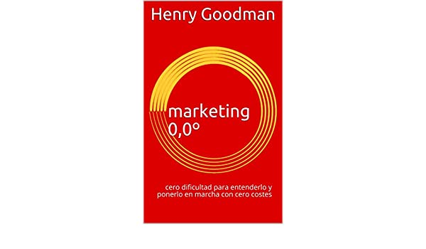 Amazon.com: marketing 0,0º: cero dificultad para entenderlo y ponerlo en marcha con cero costes (Spanish Edition) eBook: Henry Goodman: Kindle Store