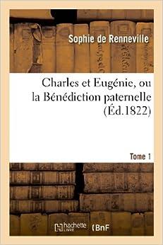 Charles Et Eugenie, Ou La Benediction Paternelle. Tome 1 (Litterature)