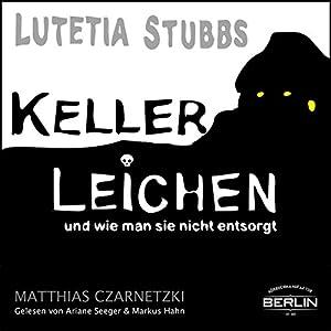 KellerLeichen und wie man sie nicht entsorgt (Lutetia Stubbs) Hörbuch