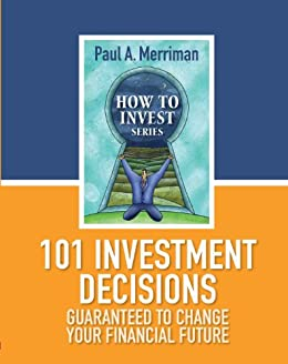 101 Investment Decisions Guaranteed to Change Your Financial Future (How To Invest) by [Merriman, Paul]