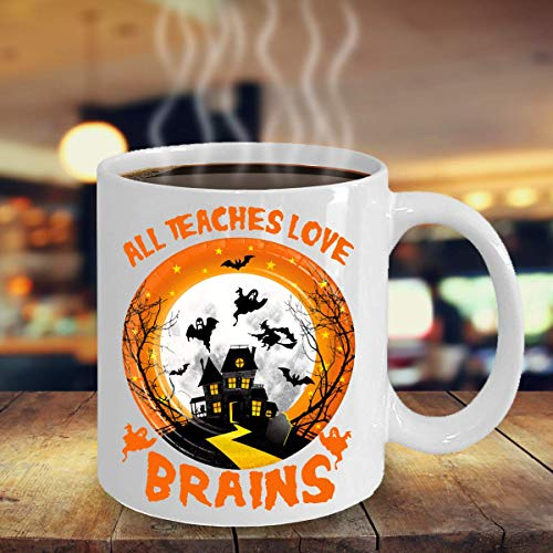 All Teachers Love Brains Halloween Teacher Funny Teacher Mug. Halloween October 31. Birthday Gift Mug 11oz White Ceramic Funny Coffee Mugs Best Halloween Costumes Set Gifts Idea for teacher -