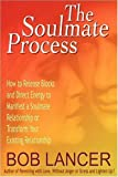 img - for The Soulmate Process: How to Release Blocks and Direct Energy to Manifest a Soulmate Relationship or Transform Your Existing Relationship by Bob Lancer (2008-10-22) book / textbook / text book