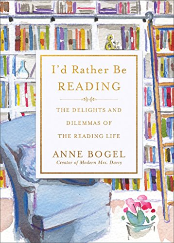 I'd Rather Be Reading: The Delights and Dilemmas of the Reading Life cover