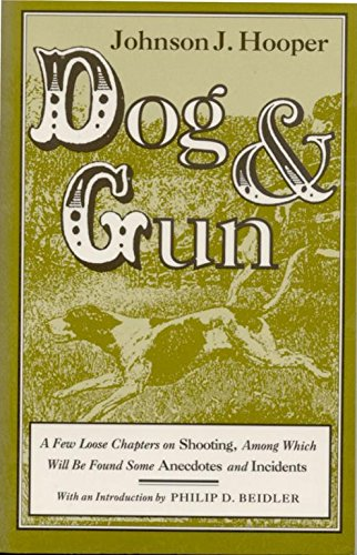 Dog and Gun: A Few Loose Chapters on Shooting, Among Which Will Be Found Some Anecdotes and Incidents (Library Alabama Classics)
