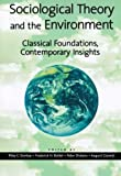 Sociological Theory and the Environment: Classical Foundations, Contemporary Insights: Classical Foundations, Contemporary Insights (Historical Dictionaries of War, Revolution, and Civil Unrest)