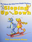 img - for Sloping Up and Down: The Incline Plane (Robotx Get Help from Simple Machines) book / textbook / text book