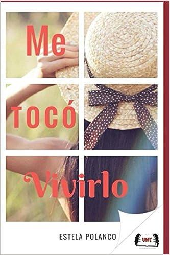 Me tocó vivirlo (Palomos) (Spanish Edition): Estela Polanco: 9781520986210: Amazon.com: Books