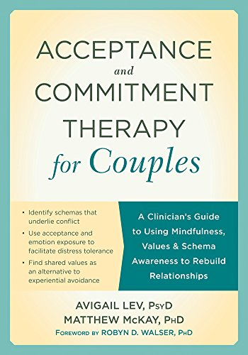 Acceptance and Commitment Therapy for Couples: A Clinician's Guide to Using Mindfulness, Values, and Schema Awareness to Rebuild Relationships