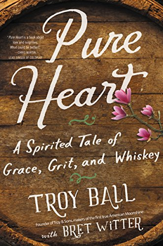 Pure Heart: A Spirited Tale of Grace, Grit, and Whiskey by Troylyn Ball, Bret Witter