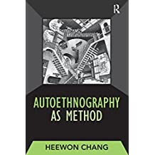 Autoethnography as Method (Developing Qualitative Inquiry Book 1)