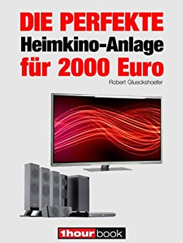 die perfekte heimkino anlage f r 2000 euro 1hourbook german edition ebook robert. Black Bedroom Furniture Sets. Home Design Ideas